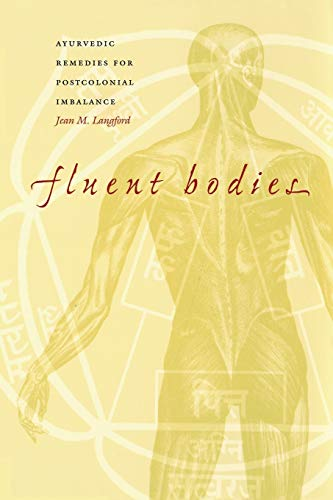 9780822329480: Fluent Bodies: Ayurvedic Remedies for Postcolonial Imbalance (Body, Commodity, Text)