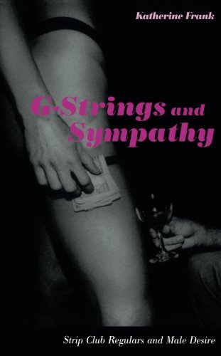 9780822329725: G-Strings and Sympathy: Strip Club Regulars and Male Desire