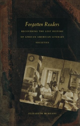 Forgotten Readers: Recovering the Lost History of African American Literary Societies (New ...