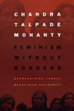 Feminism without Borders: Decolonizing Theory, Practicing Solidarity: Mohanty, Chandra Talpade