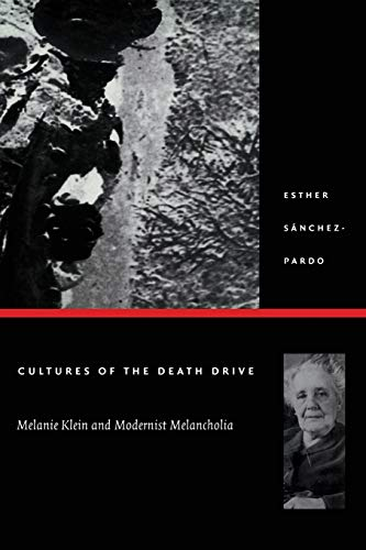 Cultures of the Death Drive: Melanie Klein and Modernist Melancholia (Post-Contemporary ...