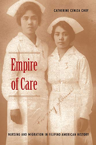 9780822330899: Empire of Care: Nursing and Migration in Filipino American History (American Encounters/Global Interactions)