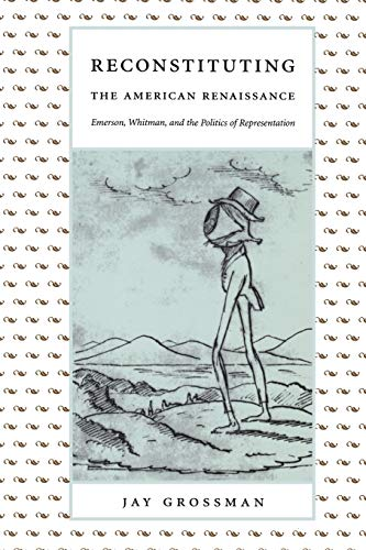 9780822331162: Reconstituting the American Renaissance: Emerson, Whitman, and the Politics of Representation (New Americanists)