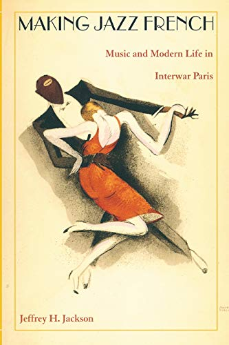 9780822331247: Making Jazz French: Music and Modern Life in Interwar Paris