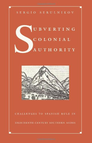 9780822331469: Subverting Colonial Authority: Challenges to Spanish Rule in Eighteenth-Century Southern Andes