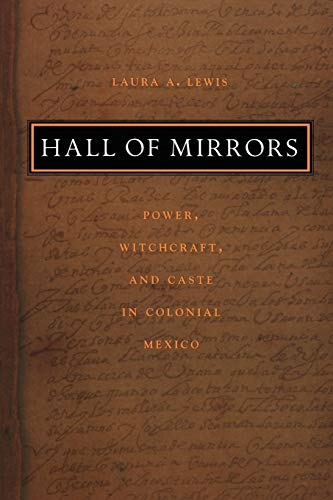 9780822331476: Hall of Mirrors: Power, Witchcraft, and Caste in Colonial Mexico (Latin America Otherwise)
