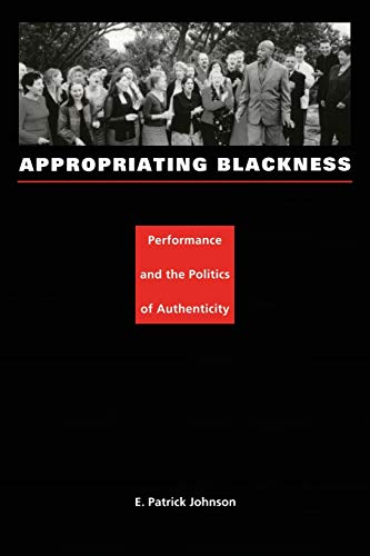 9780822331919: Appropriating Blackness: Performance and the Politics of Authenticity