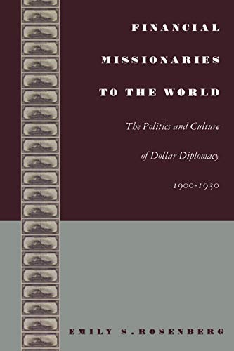 9780822332190: Financial Missionaries to the World: The Politics and Culture of Dollar Diplomacy, 1900–1930 (American Encounters/Global Interactions)