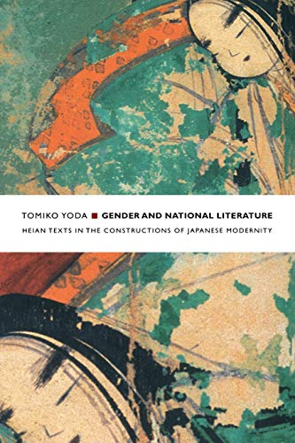 Gender and National Literature: Heian Texts in the Constructions of Japanese Modernity (...