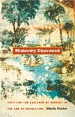 9780822332527: Modernity Disavowed: Haiti and the Cultures of Slavery in the Age of Revolution (John Hope Franklin Center) (A John Hope Franklin Center Book)