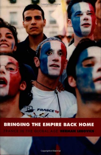 Bringing the Empire Back Home: France in the Global Age (Radical Perspectives): Lebovics, Herman