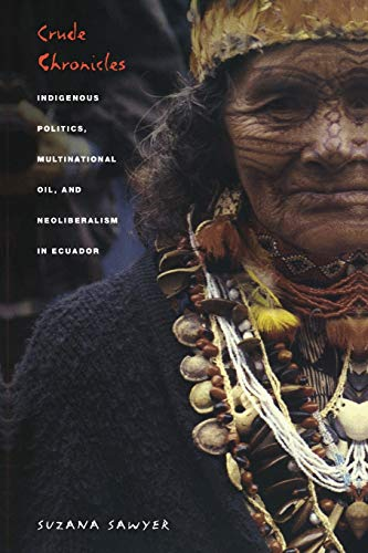 9780822332725: Crude Chronicles: Indigenous Politics, Multinational Oil, and Neoliberalism in Ecuador (American Encounters/Global Interactions)