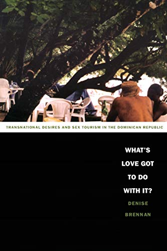 9780822332978: What's Love Got to Do with It?: Transnational Desires and Sex Tourism in the Dominican Republic (Latin America Otherwise)