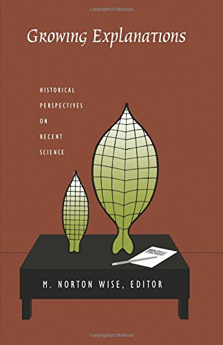 Growing Explanations: Historical Perspectives on Recent Science (Science and Cultural Theory)