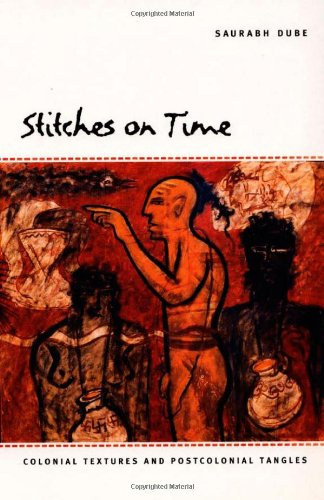 Stitches on Time: Colonial Textures and Postcolonial