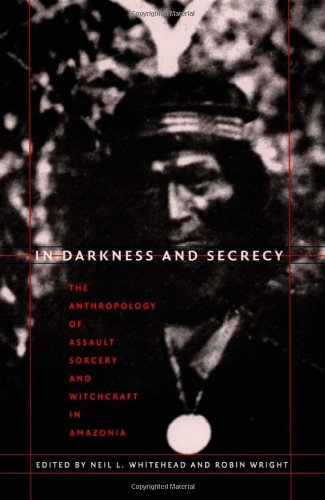 9780822333456: In Darkness and Secrecy: The Anthropology of Assault Sorcery and Witchcraft in Amazonia