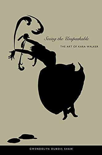 9780822333968: Seeing the Unspeakable: The Art of Kara Walker