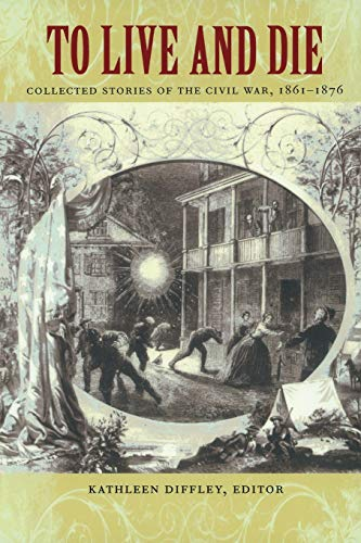 9780822334392: To Live and Die: Collected Stories of the Civil War, 1861–1876