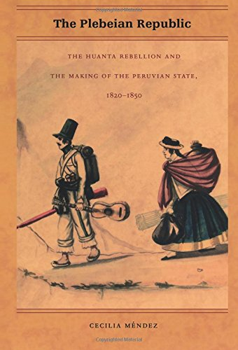 9780822334415: The Plebeian Republic: The Huanta Rebellion and the Making of the Peruvian State, 1820–1850