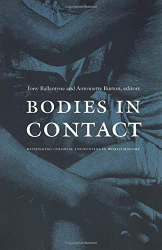 9780822334675: Bodies in Contact: Rethinking Colonial Encounters in World History