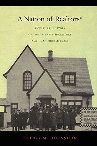 A Nation Of Realtors: A Cultural History Of The Twentieth-century American Middle Class: Jeffrey M....