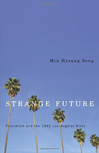 Strange Future: Pessimism and the 1992 Los: Song, Min Hyoung