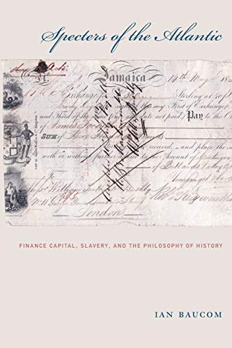 Specters of the Atlantic: Finance Capital, Slavery, and the Philosophy of History: Ian Baucom