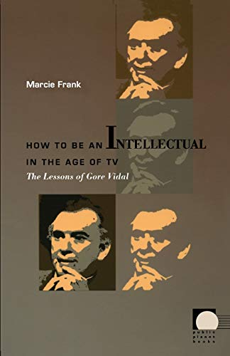 9780822336402: How to Be an Intellectual in the Age of TV: The Lessons of Gore Vidal (Public Planet Books)