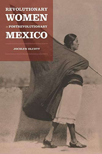 9780822336655: Revolutionary Women in Postrevolutionary Mexico (Next Wave: New Directions in Women's Studies)