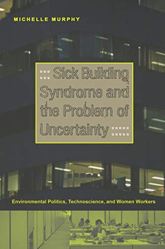 9780822336716: Sick Building Syndrome and the Problem of Uncertainty: Environmental Politics, Technoscience, and Women Workers