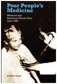 Poor People's Medicine: Medicaid and American Charity Care since 1965: Jonathan Engel