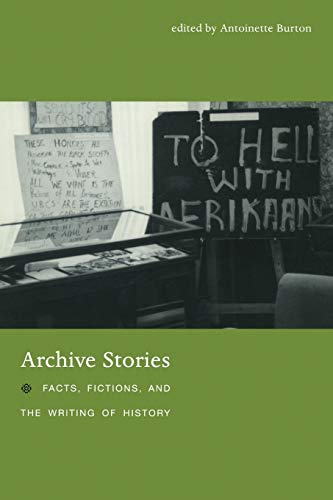 Archive Stories: Facts, Fictions, And The Writing: Antoinette Burton, Durba