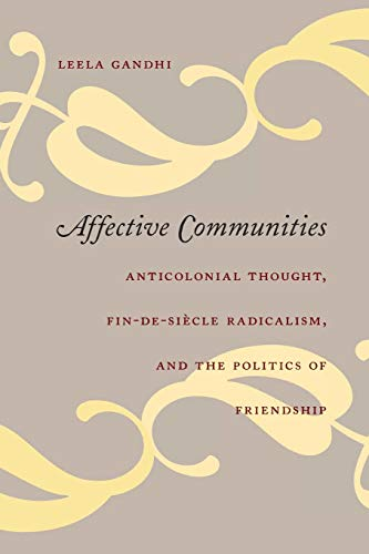 9780822337157: Affective Communities: Anticolonial Thought, Fin-de-Siecle Radicalism, and the Politics of Friendship (Politics, History, and Culture)