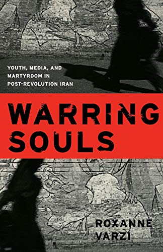 9780822337218: Warring Souls: Youth, Media, and Martyrdom in Post-Revolution Iran