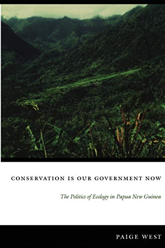 9780822337492: Conservation Is Our Government Now: The Politics of Ecology in Papua New Guinea (New Ecologies for the Twenty-First Century)