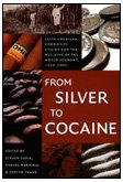 9780822337539: From Silver to Cocaine: Latin American Commodity Chains and the Building of the World Economy, 1500–2000 (American Encounters/Global Interactions)