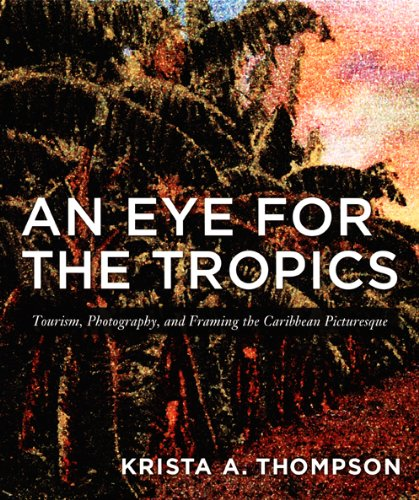9780822337645: An Eye for the Tropics: Tourism, Photography, and Framing the Caribbean Picturesque (Objects/Histories)