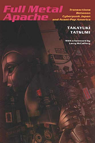 9780822337744: Full Metal Apache: Transactions Between Cyberpunk Japan and Avant-Pop America (Post-Contemporary Interventions)