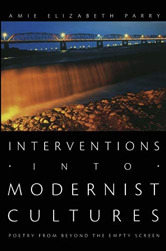 9780822338185: Interventions into Modernist Cultures: Poetry from Beyond the Empty Screen (Perverse Modernities: A Series Edited by Jack Halberstam and Lisa Lowe)