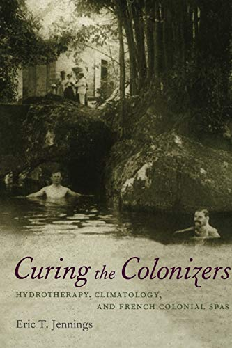 9780822338222: Curing the Colonizers: Hydrotherapy, Climatology, and French Colonial Spas