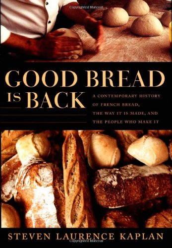 9780822338338: Good Bread Is Back: A Contemporary History of French Bread, the Way It Is Made, and the People Who Make It