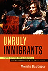 9780822338581: Unruly Immigrants: Rights, Activism, and Transnational South Asian Politics in the United States