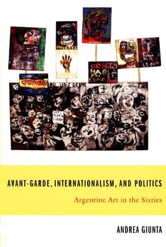 Avant-Garde, Internationalism, and Politics: Argentine Art in: Andrea Giunta