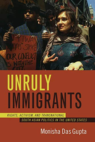 9780822338987: Unruly Immigrants: Rights, Activism, and Transnational South Asian Politics in the United States
