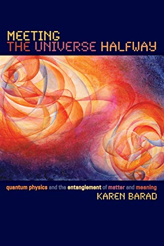 Meeting the Universe Halfway: Quantum Physics and: Barad, Karen