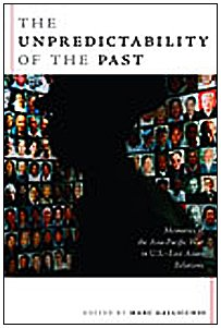 The Unpredictability of the Past: Memories of the Asia-Pacific War in U.S.?East Asian Relations (...