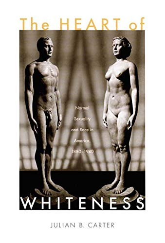 9780822339373: The Heart of Whiteness: Normal Sexuality and Race in America, 1880–1940