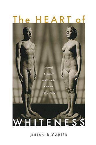 9780822339489: The Heart of Whiteness: Normal Sexuality and Race in America, 1880�1940