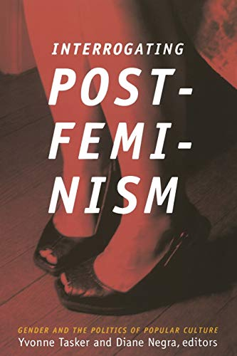 9780822340324: Interrogating Postfeminism: Gender and the Politics of Popular Culture (Console-ing Passions)