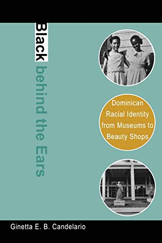 9780822340379: Black Behind the Ears: Dominican Racial Identity from Museums to Beauty Shops
